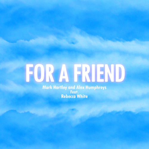 For A Friend - Mark Hartley and Alex Humphreys Feat. Rebecca White
