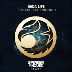 Dada Life - One Last Night On Earth (Speaker of the House Remix)