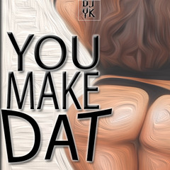 You Make Dat (Make Dat Bounce)