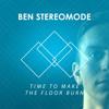 Ben Stereomode - Time To Make The Floor Burn