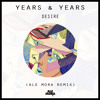 Years & Years - Desire (Ale Mora Remix)