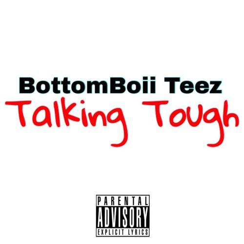 Download BottomBoii Teez -Talking Tough (Mixed&MasteredBy: Teez)