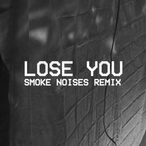 Ghost Noises - Lose You (Smoke Noises Remix)