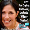 #199: For Crying Out Loud Stefanie Wilder Taylor!