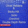 Oliver Heldens & Becky Hill - Gecko (Overdrive) [Double Depth Remix] **FREE DL**