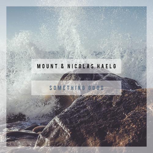 MOUNT & Nicolas Haelg - Something Good (Original Mix)