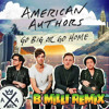 American Authors - Go Big Or Go Home (B MiLLi Remix) mp3