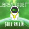 Bass Cadet - $till Ballin' (Original Mix) [FREE DL]