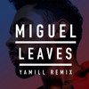 Miguel - Leaves (Yamill Remix)