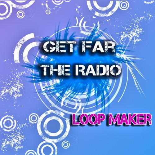 Get Far - The Radio ( Loop maker remix )