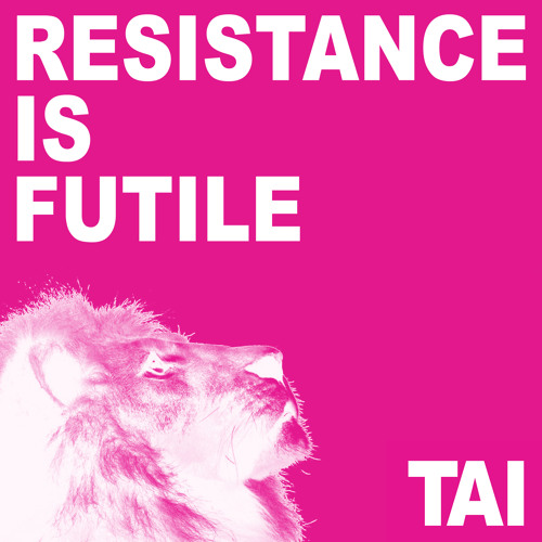 TAI - Resistance Is Futile (Original Mix)