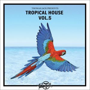 Thomas Jack Presents: Tropical House Vol.5