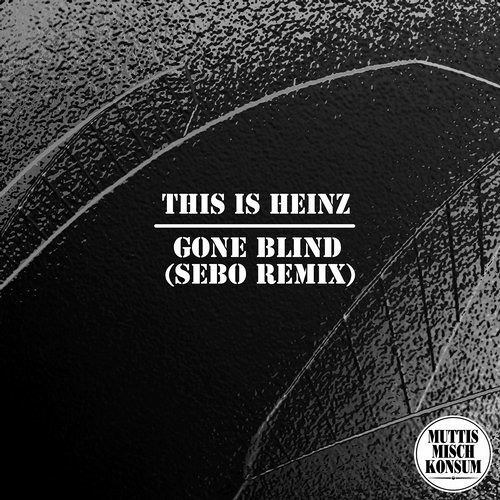 MUTTI012 This Is Heinz - Gone Blind (Sebo Remix)