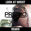 Look At Wrist (Prismo Bootleg) *BUY4DL*