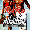 RaRa Head Huncho - That's Bae [Pro. by StreetEmpireMG]