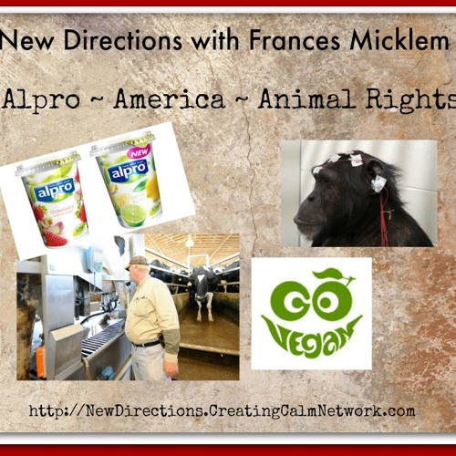 New Directions with Frances Micklem - Alpro-America-Animal Rights