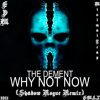 The Dement - Why Not Now (Shadow Rogue Remix)