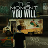 The Moment You Will