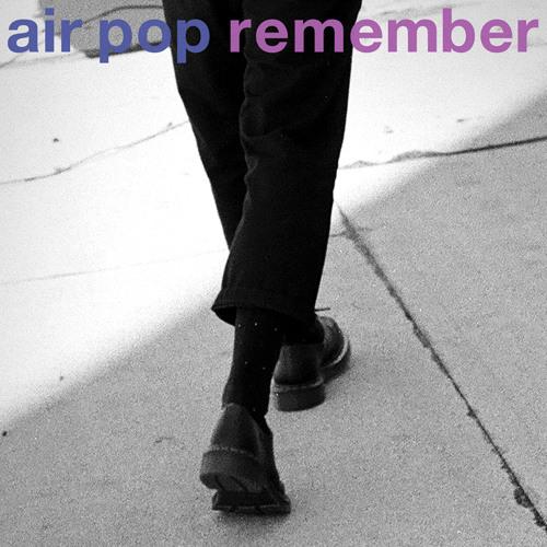 """""""Air Pop - """"Remember"""