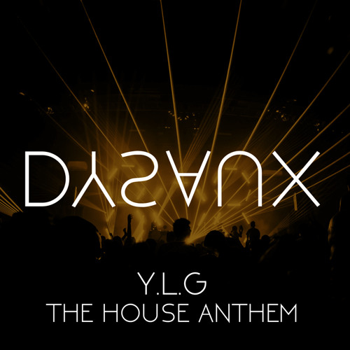 Y l g the house anthem by dysaux listen to music for Anthem house music