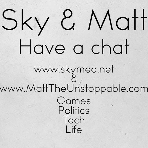 Sky & Matt have a chat: Episode 2 Ft. CCP Manifest
