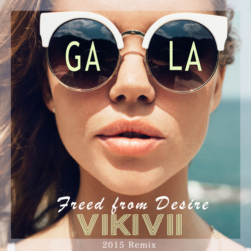 Gala - Freed From Desire (VikiVii 2015 Remix)