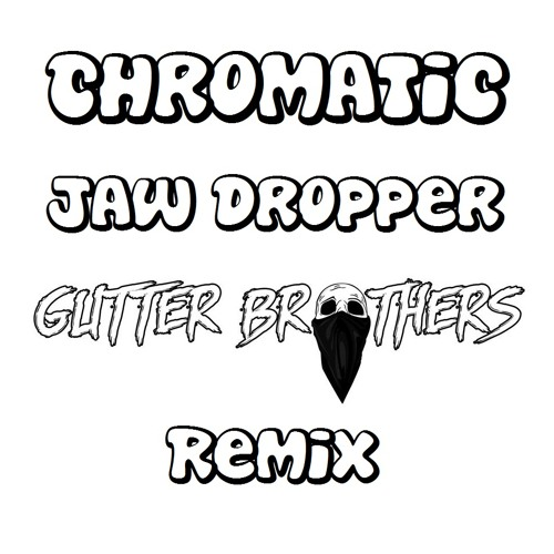 CHROMATIC JAW DROPPER