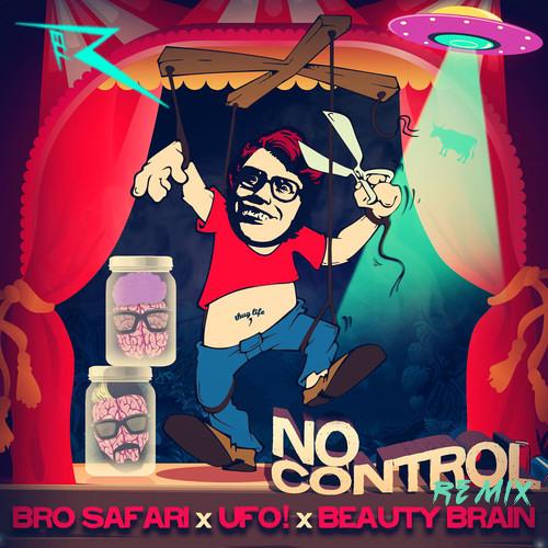 Bro Safari X UFO! X Beauty Brain - No Control (Rell The Soundbender Remix)