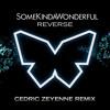 SomeKindaWonderful - Reverse (Cedric Zeyenne Remix)