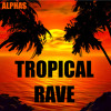 Alphas - Tropical Rave (Original Mix)