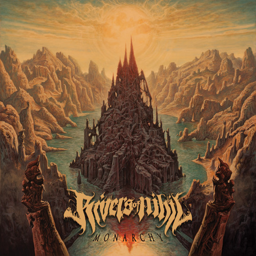 """Rivers of Nihil """"Monarchy"""""""