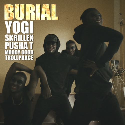 Yogi & Skrillex - Burial (feat. Pusha T, Moody Good & TrollPhace)