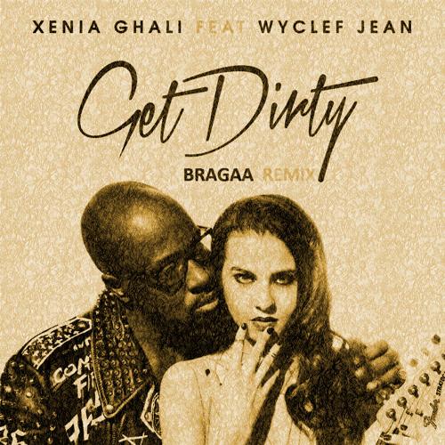 Xenia Ghali feat. Wyclef Jean - Get Dirty (Bragaa Remix) [FREE DOWNLOAD]