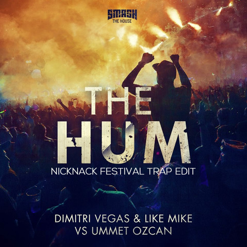 The Hum (NickNack Festival Trap Edit) - Dimitri Vegas, Like Mike & Ummet Ozcan