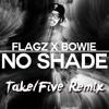 Bowie & Flagz - No Shade (Take/Five's Flocka Flame Flip)