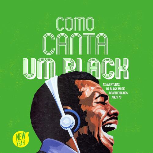 Como Canta Um Black - As Aventuras da Black Music Brasileira nos Anos 70