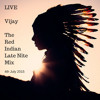 LIVE - Vijay - The Red Indian Late Nite Mix  4th July 2015