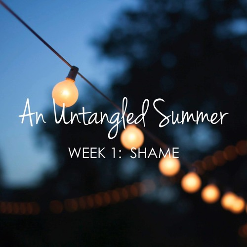 Untangled Summer Part 1 - Shame