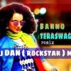 Banno - Tannu Weds Mannu - Dj Dan Rockstar Mix