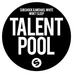 Subshock & Michael White - Won't Sleep (Talentpool EP 7)