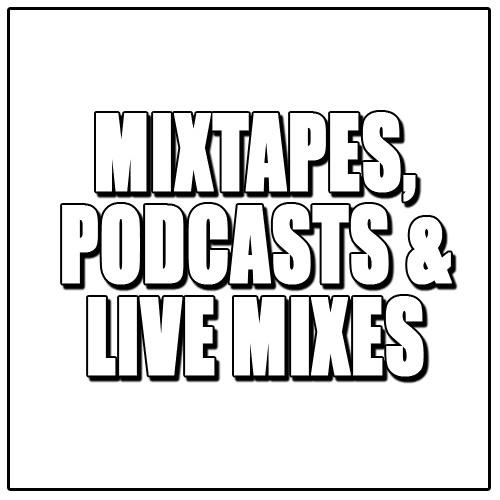 Mixtapes, Podcasts & Live Mixes