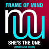 Frame Of Mind She's The One (Full Touch & Go Laid Back Remix)Also on Spotify Beatport etc