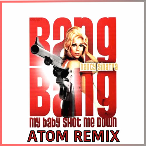 Nancy Sinatra - My Baby Shot Me Down (Atom Remix)