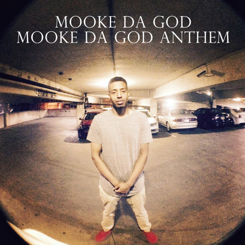Mooke Da God - Mooke Da God Anthem (prod. PROS & CONS)