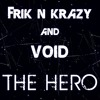 Frik 'N Krazy & Void - The Hero [Buy = Free Download]