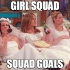 Explain To Me: Girl Squad. And Squad Goals