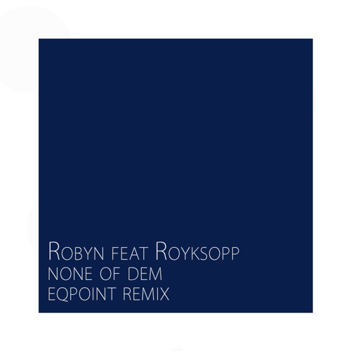 Robyn feat Royksopp - None Of Dem (EqPoint Remix)
