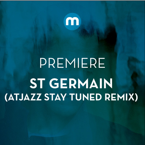Premiere: St Germain 'Real Blues' (Atjazz Stay Tuned remix)