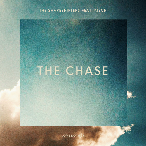 The Shapeshifters Ft. Kisch - The Chase