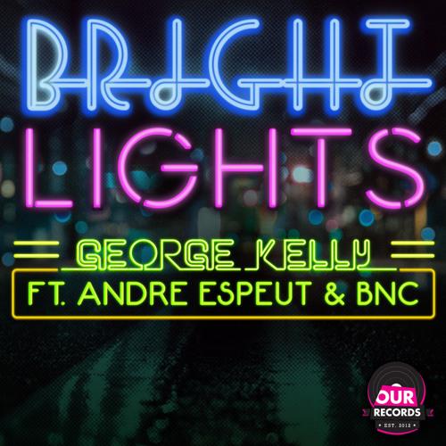 George Kelly Ft Andre Espeut & BnC - Bright Lights (Original Mix)